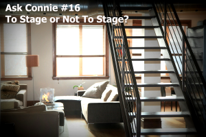 Ask Connie #16 : Should You Stage Before Selling