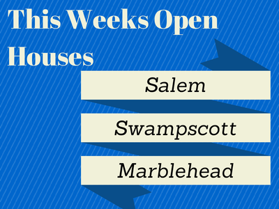 This weeks open houses for Salem,Swampscott,Marblehead