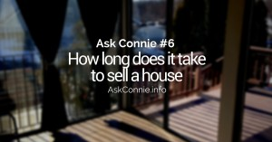 Ask Connie Episode #6 How Long Does It Take To Sell A House