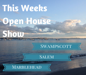 This Weeks Open House Show: Salem-Swampscott-Marblehead