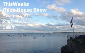 Open Houses: Swampscott | Salem | Marblehead