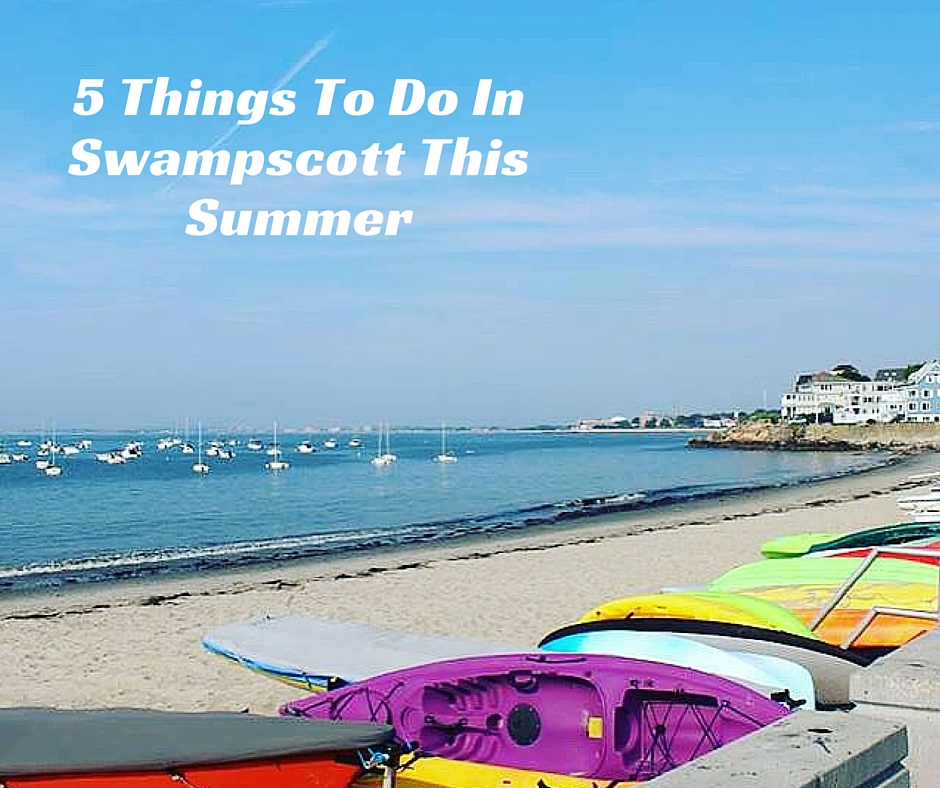 5 Thingsto do in swampcott this summer